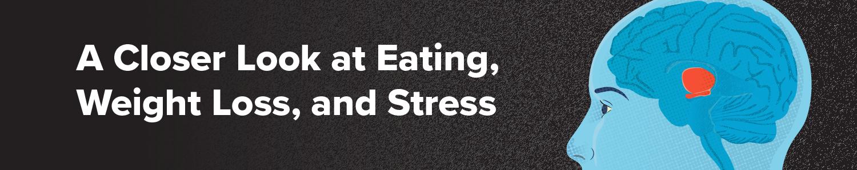 A Closer Look at Food, Weight Loss, and Stress
