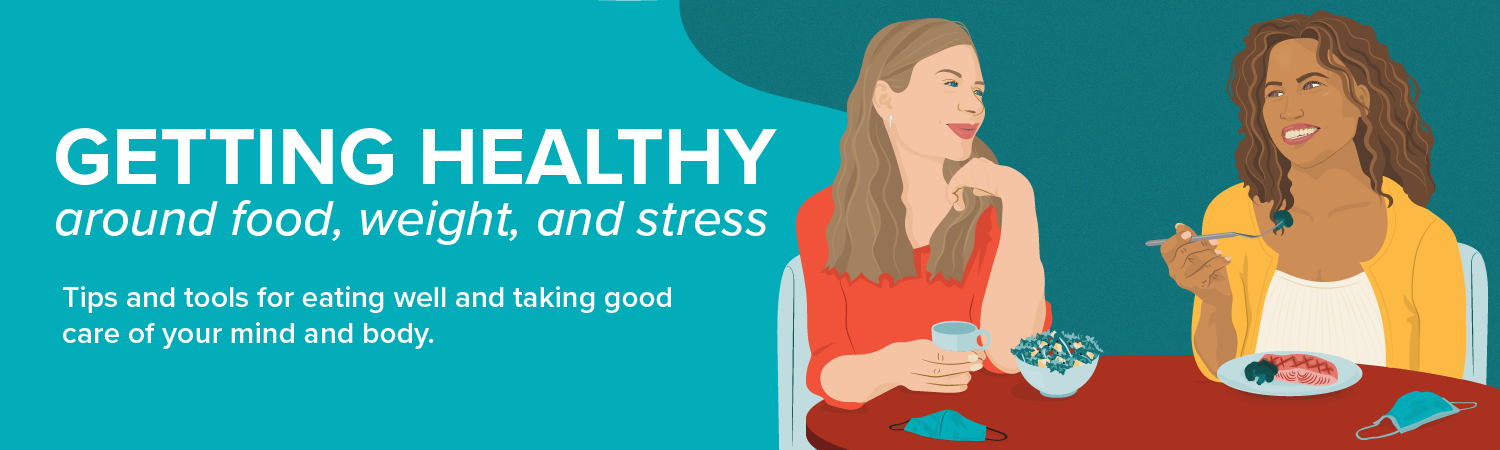 Getting Healthy Around Food, Weight, and Stress