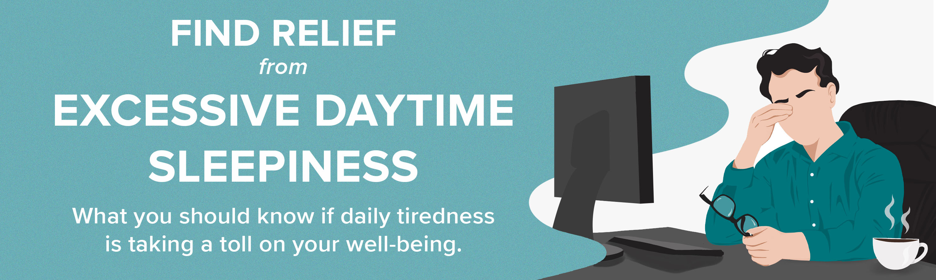 Find Relief from Excessive Daytime Sleepiness