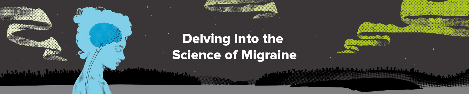 Delving Into the Science of Migraine
