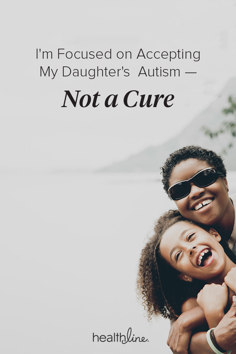 I'm Focused on Accepting My Daughter's Autism — Not a Cure